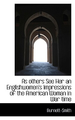 As Others See Her an Englishwomen's Impressions of the American Woman in War Time - Burnett-Smith