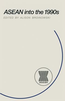 ASEAN Into the 1990s - Broinowski, A (Editor)