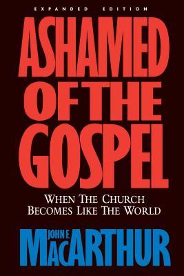 Ashamed of the Gospel REV/E - MacArthur, John F, Dr., Jr.
