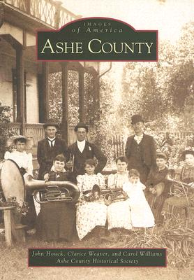 Ashe County - Houck, John, and Ashe County Historical Society, and Weaver, Clarice
