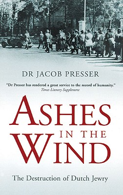 Ashes in the Wind: The Destruction of Dutch Jewry - Presser, Jacob
