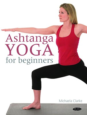 Ashtanga Yoga for Beginners - Clarke, Michaela
