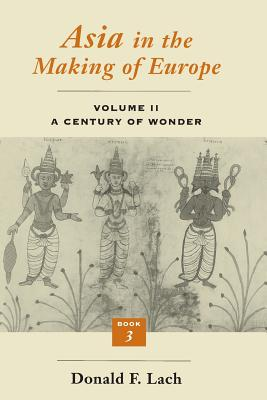 Asia in the Making of Europe, Volume II, Volume 2: A Century of Wonder. Book 3: The Scholarly Disciplines - Lach, Donald F