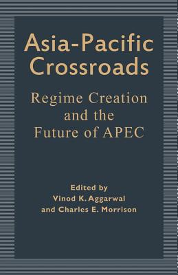 Asia-Pacific Crossroads: Regime Creation and the Future of Apec - Aggarwal, Vinod K (Editor), and Morrison, Charles E (Editor)