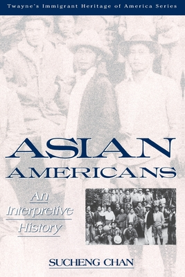 Asian Americans: An Interpretive History - Chan, Sucheng
