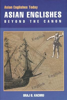 Asian Englishes: Beyond the Canon - Kachru, Braj B