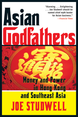 Asian Godfathers: Money and Power in Hong Kong and Southeast Asia - Studwell, Joe