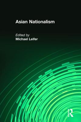 Asian Nationalism - Leifer, Michael (Editor)