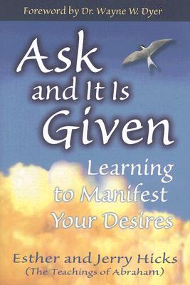 Ask and It Is Given: Learning to Manifest Your Desires - Hicks, Esther, and Hicks, Jerry
