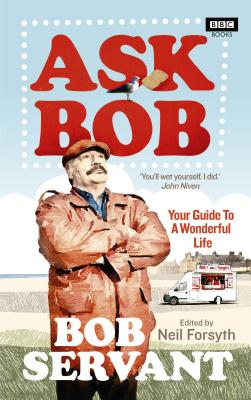 Ask Bob: Your Guide to a Wonderful Life - Forsyth, Neil