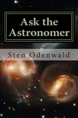 Ask the Astronomer: Astronomy Cafe's most popular FAQs - Odenwald, Sten, Professor