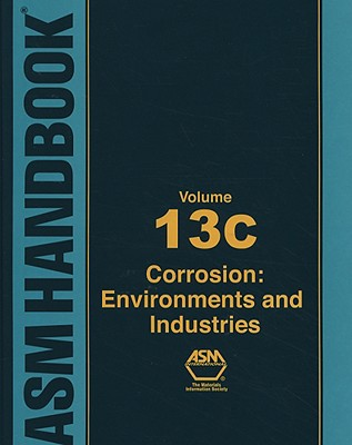 ASM Handbook, Volume 13C: Corrosion: Environments and Industries - Cramer, Stephen D (Editor), and Covino, Bernard S, Jr. (Editor)