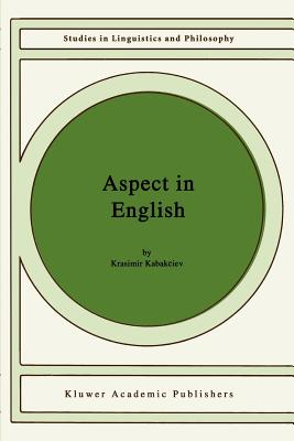 "Aspect in English: A ""Common-Sense"" View of the Interplay between Verbal and Nominal Referents - Kabakciev, Krasimir"