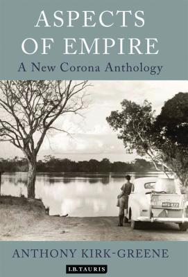 Aspects of Empire: A New Corona Anthology - Kirk-Greene, Anthony