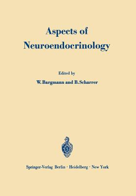 Aspects of Neuroendocrinology: V. International Symposium on Neurosecretion - Bargmann, W (Editor), and Scharrer, B (Editor)