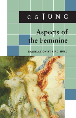 Aspects of the Feminine - Jung, Carl Gustav, and Hull, R F C (Translated by)