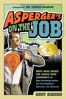Asperger's on the Job: Must-Have Advice for People with Asperger's or High Functioning Autism, and Their Employers, Educators, and Advocates - Simone, Rudy, and Grandin, Temple, Dr. (Foreword by)