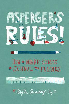 Asperger's Rules!: How to Make Sense of School and Friends - Grossberg, Blythe