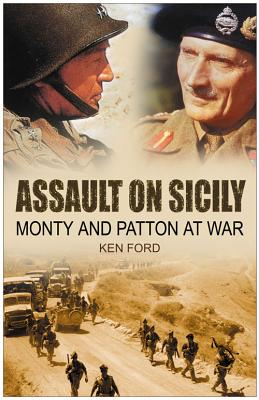 Assault on Sicily: Monty and Patton at War - Ford, Ken