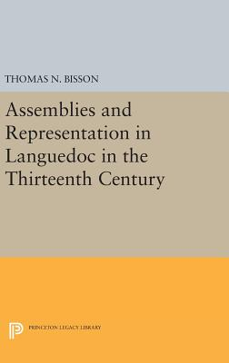 Assemblies and Representation in Languedoc in the Thirteenth Century - Bisson, Thomas N.