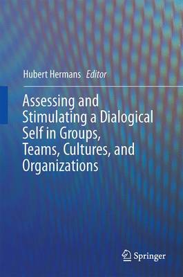 Assessing and Stimulating a Dialogical Self in Groups, Teams, Cultures, and Organizations - Hermans, Hubert (Editor)