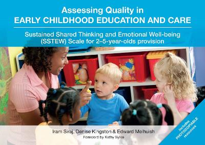 Assessing Quality in Early Childhood Education and Care: Sustained Shared Thinking and Emotional Well-Being (SSTEW) Scale for 2-5-Year-Olds Provision - Siraj, Iram, and Kingston, Denise, and Melhuish, Edward