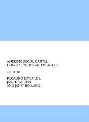 Assessing Social Capital: Concept, Policy and Practice - Edwards, Rosalind, Professor (Editor)