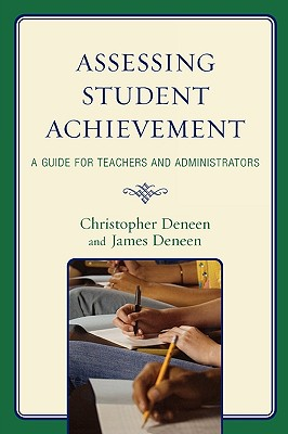 Assessing Student Achievement: A Guide for Teachers and Administrators - Deneen, Christopher
