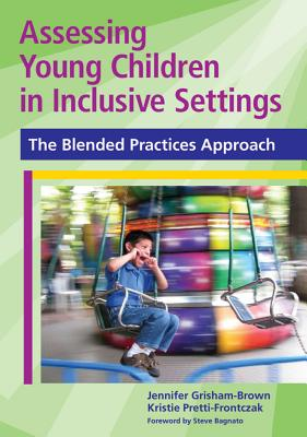 Assessing Young Children in Inclusive Settings: The Blended Practices Approach - Grisham-Brown, Jennifer, Dr., Ed.D., and Pretti-Frontczak, Kristie, PH.D., and Bagnato, Stephen J, Edd (Foreword by)