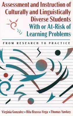 Assessment and Instruction of Culturally and Linguistically Diverse Students with or At-Risk of Learning Problems: From Research to Practice - Gonzalez, Virginia M, Dr., and Doelger, and Brusca-Vega, Rita
