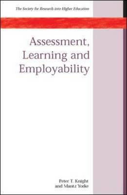 Assessment, Learning and Employability - Knight, Peter, and Yorke, Mantz