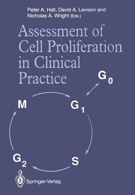 Assessment of Cell Proliferation in Clinical Practice - Hall, Peter A, Professor (Editor), and Levison, David A, M.D. (Editor), and Wright, Nicholas A (Editor)