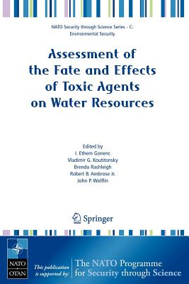 Assessment of the Fate and Effects of Toxic Agents on Water Resources - Gonenc, I Ethem (Editor), and Koutitonsky, Vladimir G (Editor), and Rashleigh, Brenda (Editor)