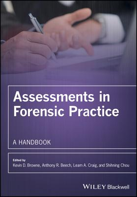 Assessments in Forensic Practice: A Handbook - Browne, Kevin D (Editor), and Beech, Anthony R, Dr. (Editor), and Craig, Leam A, Dr. (Editor)