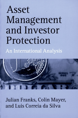 Asset Management and Investor Protection: An International Analysis - Franks, Julian, and Mayer, Colin, and Correia Da Silva, Luis