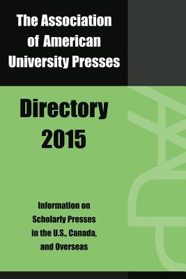 Association of American University Presses Directory 2015 - Association of American University Presses (Editor)