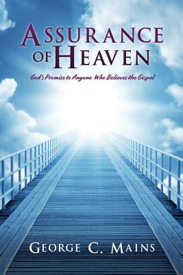 Assurance of Heaven: God's Promise to Anyone Who Believes the Gospel - Mains, George C