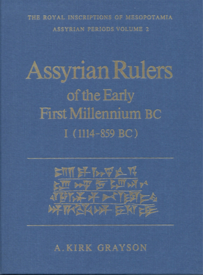 Assyrian Rulers of the Early First Millennium BC II (1114-859 BC) - Grayson, A Kirk