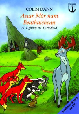 Astar Mor nam Beathaichean: A'tighinn Tro Thrioblaid - Dann, Colin, and MacLeod, Sheila (Translated by)