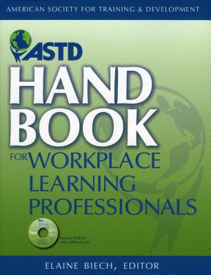 ASTD Handbook for Workplace Learning Professionals - Biech, Elaine
