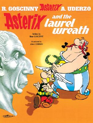 Asterix and the Laurel Wreath - Goscinny, Rene, and Uderzo, Albert