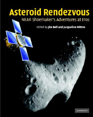 Asteroid Rendezvous: Near Shoemaker's Adventures at Eros - Bell, Jim (Editor), and Mitton, Jacqueline, Dr. (Editor)