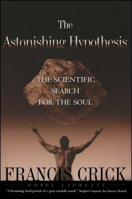 Astonishing Hypothesis: The Scientific Search for the Soul - Crick, Francis