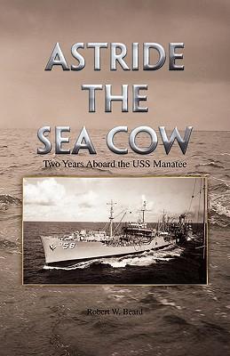 Astride the Sea Cow - Beard, Robert W
