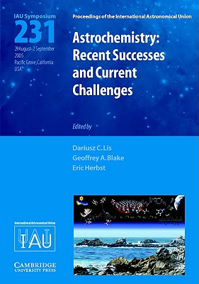 Astrochemistry: Recent Successes and Current Challenges (Iau S231) - International Astronomical Union, and Herbst, Eric (Editor), and Lis, Dariusz C (Editor)