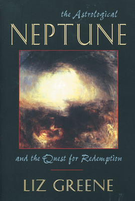 Astrological Neptune and the Quest for Redemption - Greene, Liz, Ph.D.