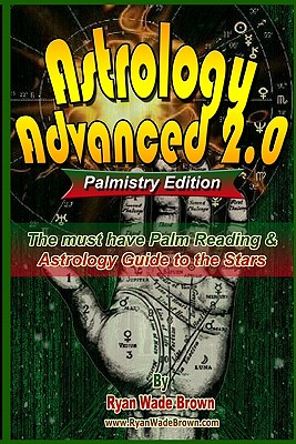 Astrology Advanced 2.0 Palmistry Edition - Black and White Version: The Must Have Palm Reading & Astrology Guide to the Stars - Brown, Ryan Wade