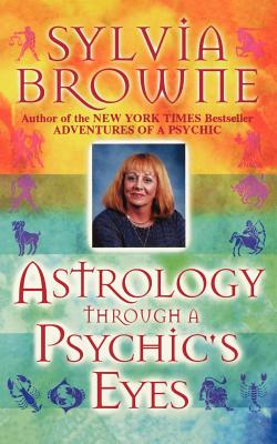 Astrology Through a Psychic's Eyes - Browne, Sylvia