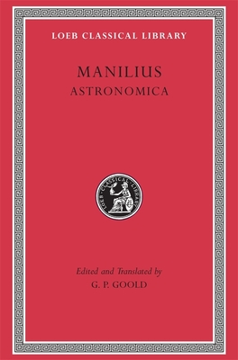 Astronomica - Manilius, Marcus, and Goold, G.P. (Translated by)