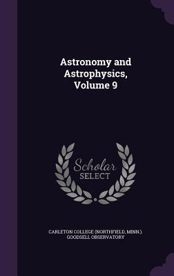 Astronomy and Astrophysics, Volume 9 - Carleton College (Northfield, Minn ) Go (Creator)